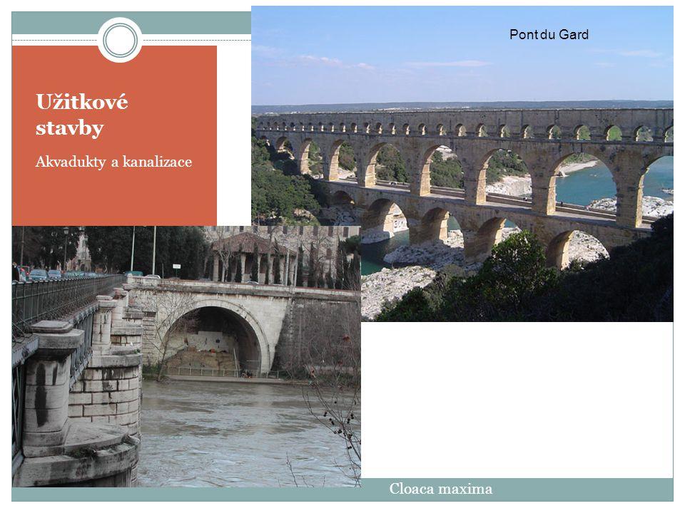 Užitkové stavby Akvadukty a kanalizace Cloaca maxima Pont du Gard