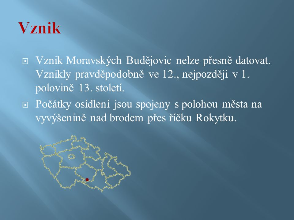  Vznik Moravských Budějovic nelze přesně datovat.