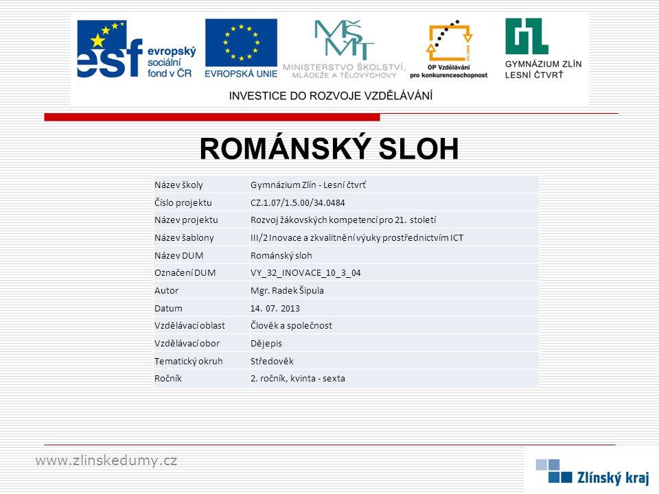 ROMÁNSKÝ SLOH www.zlinskedumy.cz Název školyGymnázium Zlín - Lesní čtvrť Číslo projektuCZ.1.07/1.5.00/34.0484 Název projektuRozvoj žákovských kompeten