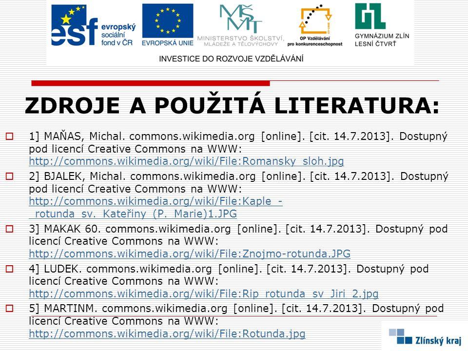 ZDROJE A POUŽITÁ LITERATURA:  1] MAŇAS, Michal. commons.wikimedia.org [online]. [cit. 14.7.2013]. Dostupný pod licencí Creative Commons na WWW: http: