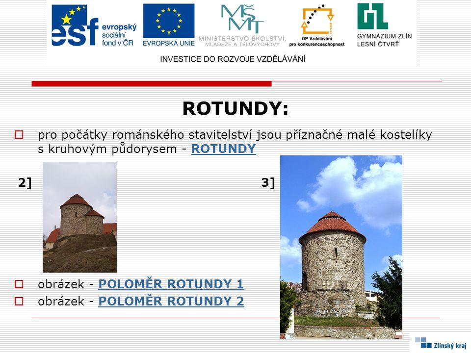 ROTUNDY:  pro počátky románského stavitelství jsou příznačné malé kostelíky s kruhovým půdorysem - ROTUNDYROTUNDY 2] 3]  obrázek - POLOMĚR ROTUNDY 1