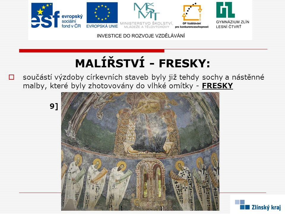 MALÍŘSTVÍ - FRESKY:  součástí výzdoby církevních staveb byly již tehdy sochy a nástěnné malby, které byly zhotovovány do vlhké omítky - FRESKY 9]