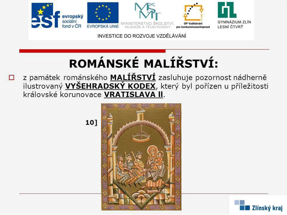 ROMÁNSKÉ MALÍŘSTVÍ:  z památek románského MALÍŘSTVÍ zasluhuje pozornost nádherně ilustrovaný VYŠEHRADSKÝ KODEX, který byl pořízen u příležitosti král