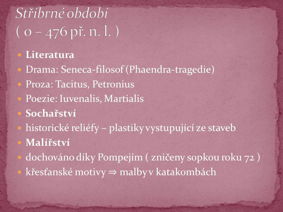 Literatura Drama: Seneca-filosof (Phaendra-tragedie) Proza: Tacitus, Petronius Poezie: Iuvenalis, Martialis Sochařství historické reliéfy – plastiky v