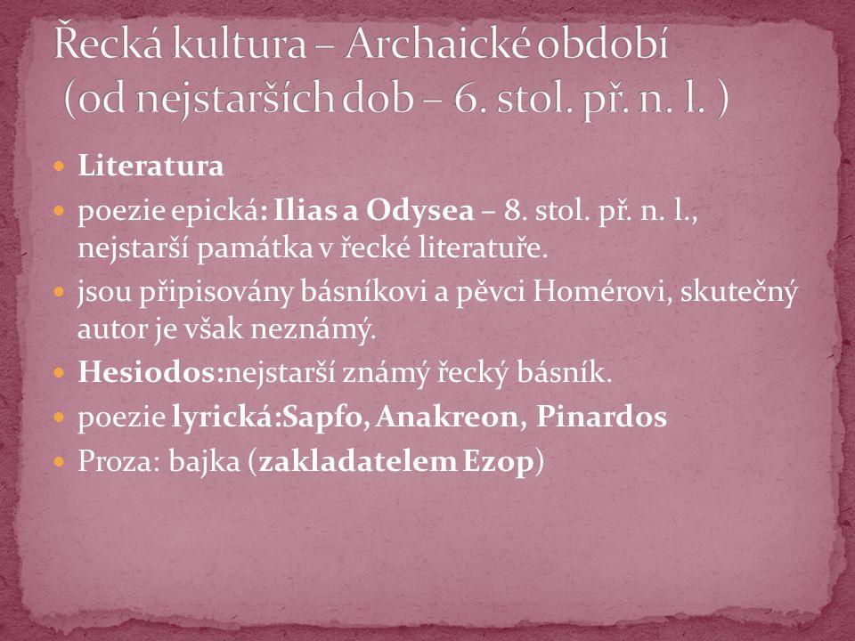 Literatura poezie epická: Ilias a Odysea – 8. stol. př. n. l., nejstarší památka v řecké literatuře. jsou připisovány básníkovi a pěvci Homérovi, skut