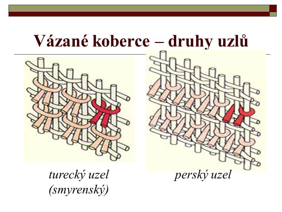 Ručně vázané koberce - jsou vázány ručně – náročná výroba - používají se k dekoraci stěn K vázání se používají dva druhy uzlů: - symetrický turecký uzel (známý také jako smyrenský) - asymetrický perský uzel (ghiordesský)
