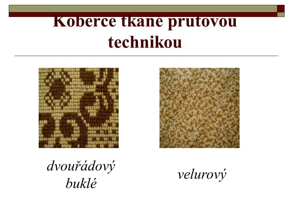 Koberce tkané prutovou technikou touto technikou se tkají koberce: - buklé - frizé - velurové - wiltonské