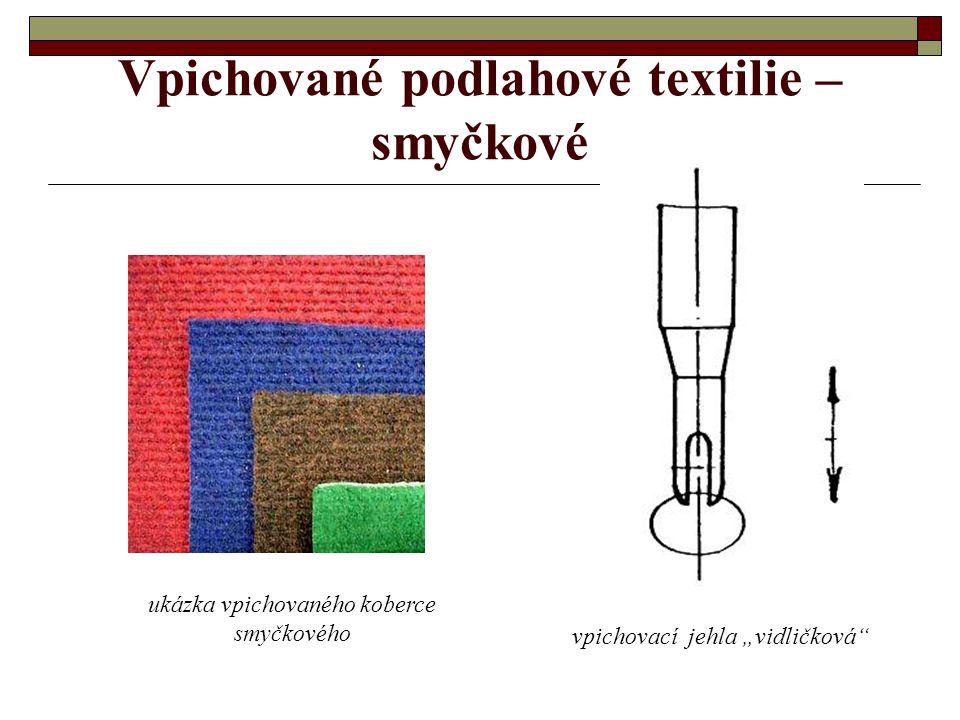 Vpichované podlahové textilie - smyčkové - princip výroby je stejný jako u hladkých vpichovaných podlahových textilií - vpichuje se však jinou jehlou