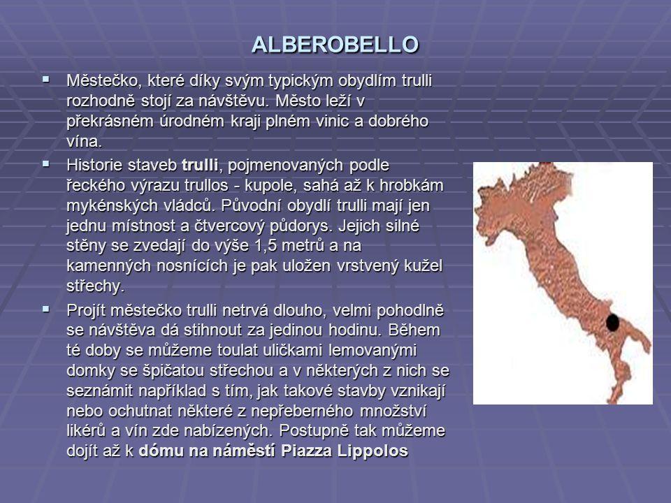 ALBEROBELLO  Městečko, které díky svým typickým obydlím trulli rozhodně stojí za návštěvu. Město leží v překrásném úrodném kraji plném vinic a dobréh