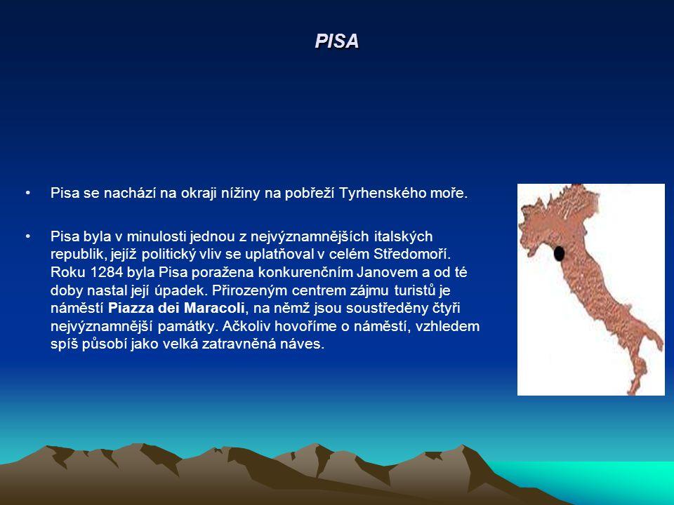 PISA Pisa se nachází na okraji nížiny na pobřeží Tyrhenského moře. Pisa byla v minulosti jednou z nejvýznamnějších italských republik, jejíž politický