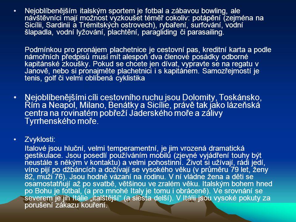 Nejoblíbenějším italským sportem je fotbal a zábavou bowling, ale návštěvníci mají možnost vyzkoušet téměř cokoliv: potápění (zejména na Sicílii, Sard