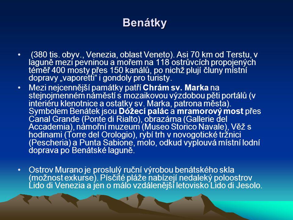 Benátky (380 tis. obyv., Venezia, oblast Veneto). Asi 70 km od Terstu, v laguně mezi pevninou a mořem na 118 ostrůvcích propojených téměř 400 mosty př