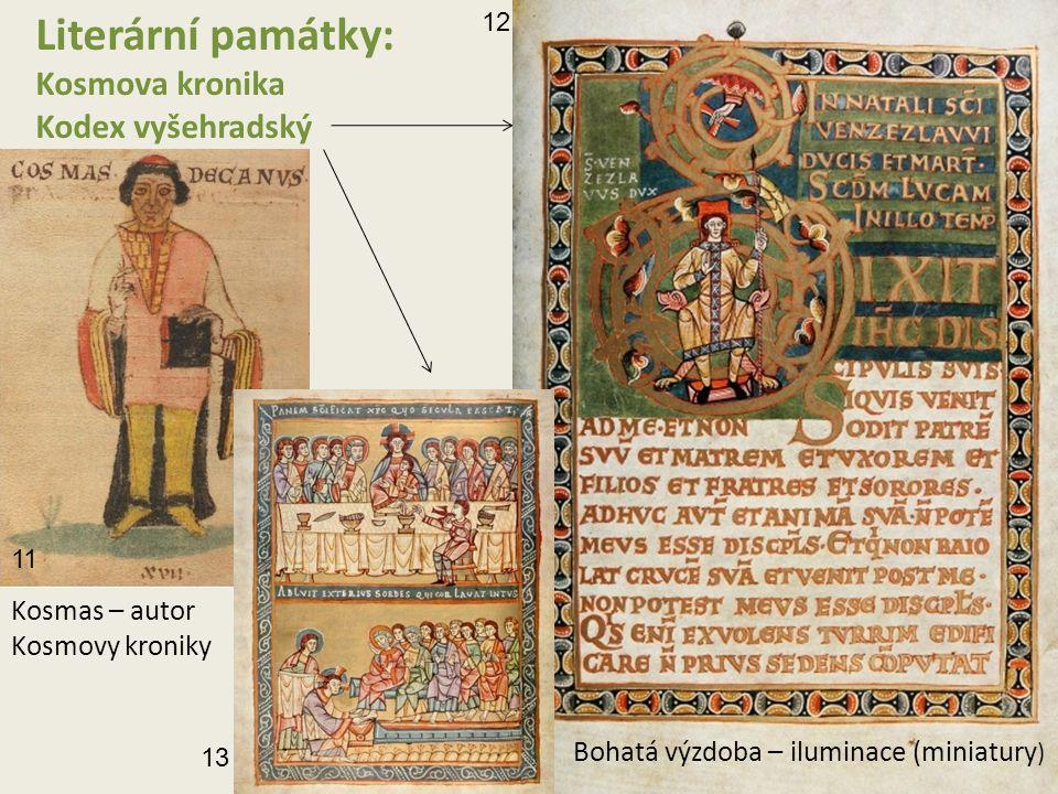 Literární památky: Kosmova kronika Kodex vyšehradský Kosmas – autor Kosmovy kroniky Bohatá výzdoba – iluminace (miniatury ) 11 12 13