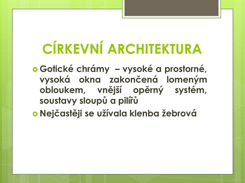 CÍRKEVNÍ ARCHITEKTURA  Gotické chrámy – vysoké a prostorné, vysoká okna zakončená lomeným obloukem, vnější opěrný systém, soustavy sloupů a pilířů 