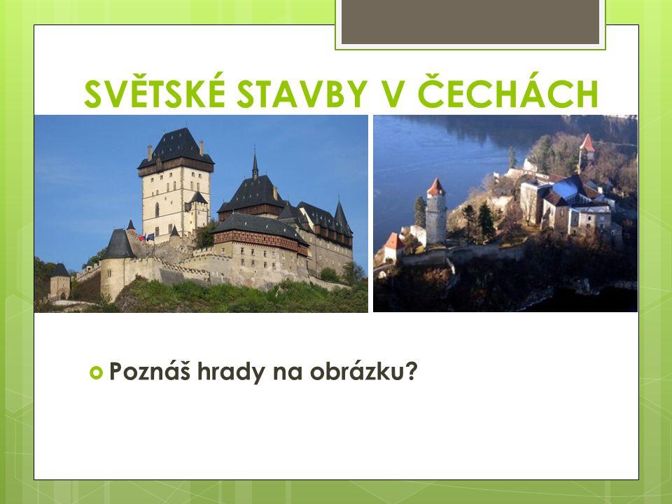 SVĚTSKÉ STAVBY V ČECHÁCH  Poznáš hrady na obrázku?