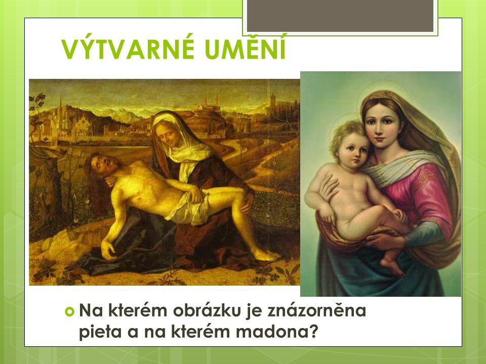 VÝTVARNÉ UMĚNÍ  Na kterém obrázku je znázorněna pieta a na kterém madona?