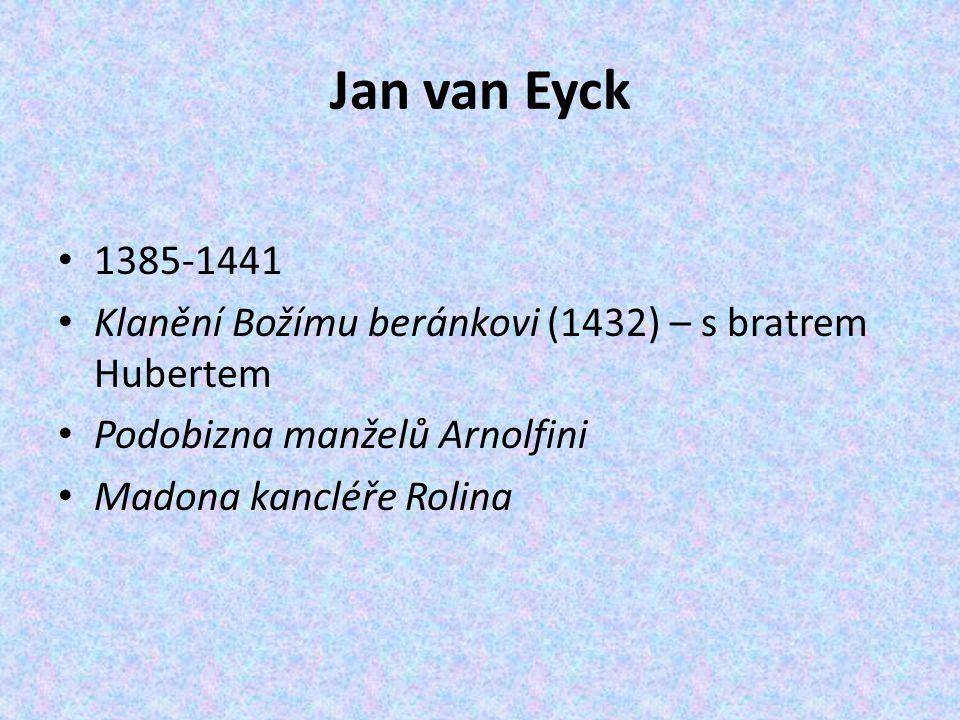 Jan van Eyck 1385-1441 Klanění Božímu beránkovi (1432) – s bratrem Hubertem Podobizna manželů Arnolfini Madona kancléře Rolina