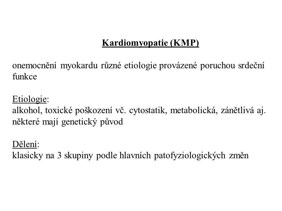 Kardiomyopatie (KMP) onemocnění myokardu různé etiologie provázené poruchou srdeční funkce Etiologie: alkohol, toxické poškození vč. cytostatik, metab