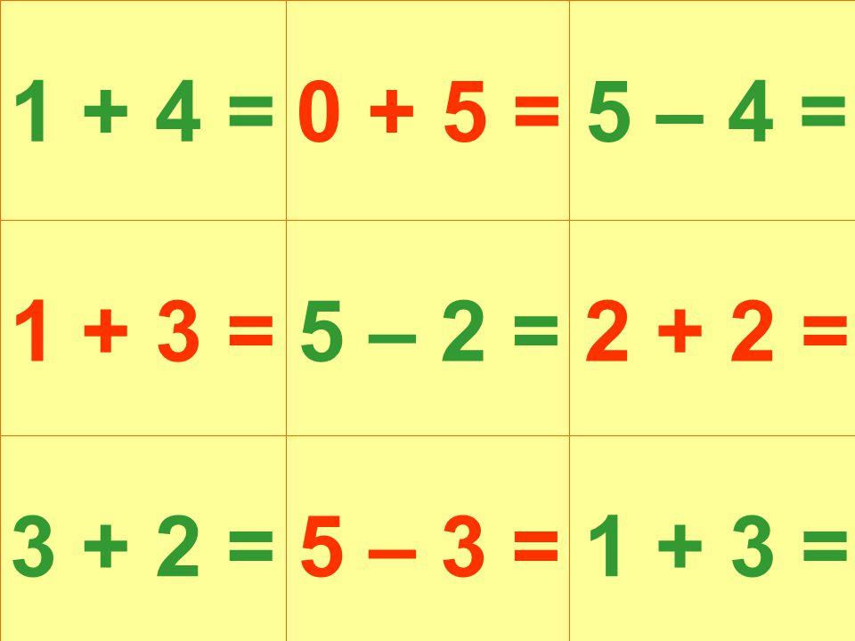 1 + 4 = 1 + 3 = 3 + 2 = 0 + 5 =5 – 4 = 5 – 2 = 5 – 3 = 2 + 2 = 1 + 3 =