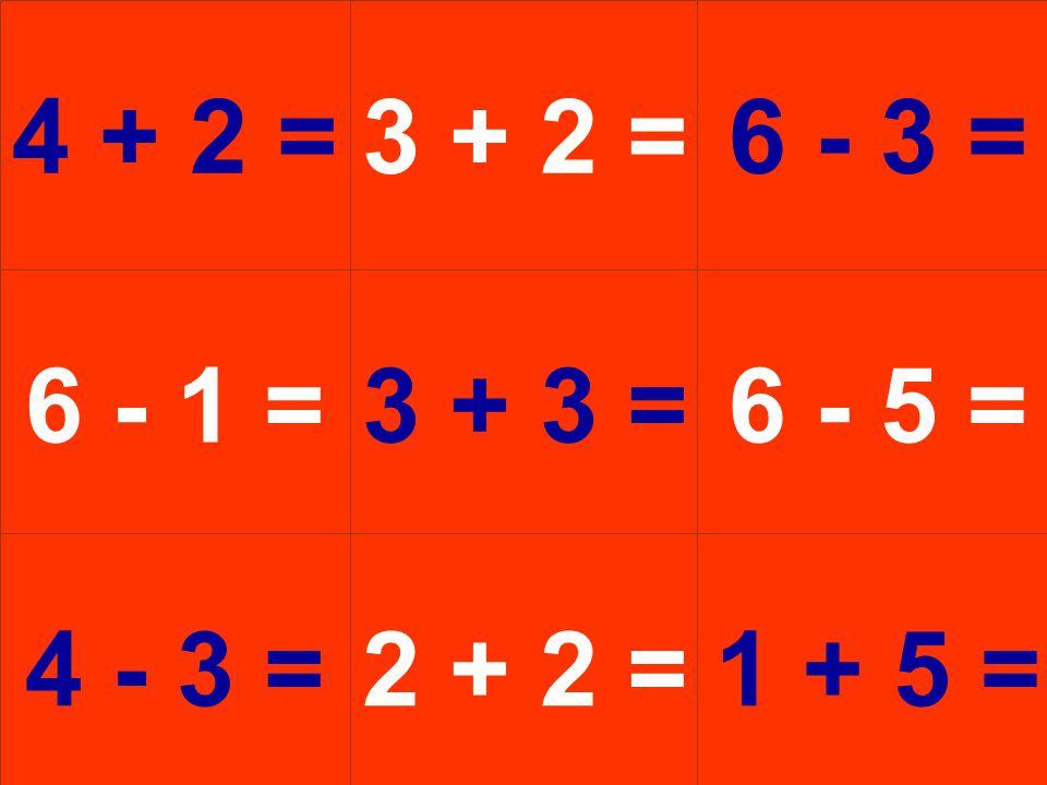 4 + 2 =3 + 2 =6 - 3 = 6 - 1 = 4 - 3 = 3 + 3 = 2 + 2 = 6 - 5 = 1 + 5 =