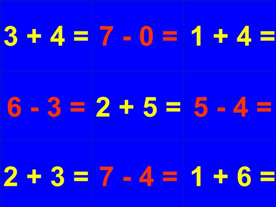 3 + 4 =7 - 0 = 6 - 3 = 2 + 3 = 2 + 5 = 7 - 4 = 1 + 4 = 5 - 4 = 1 + 6 =