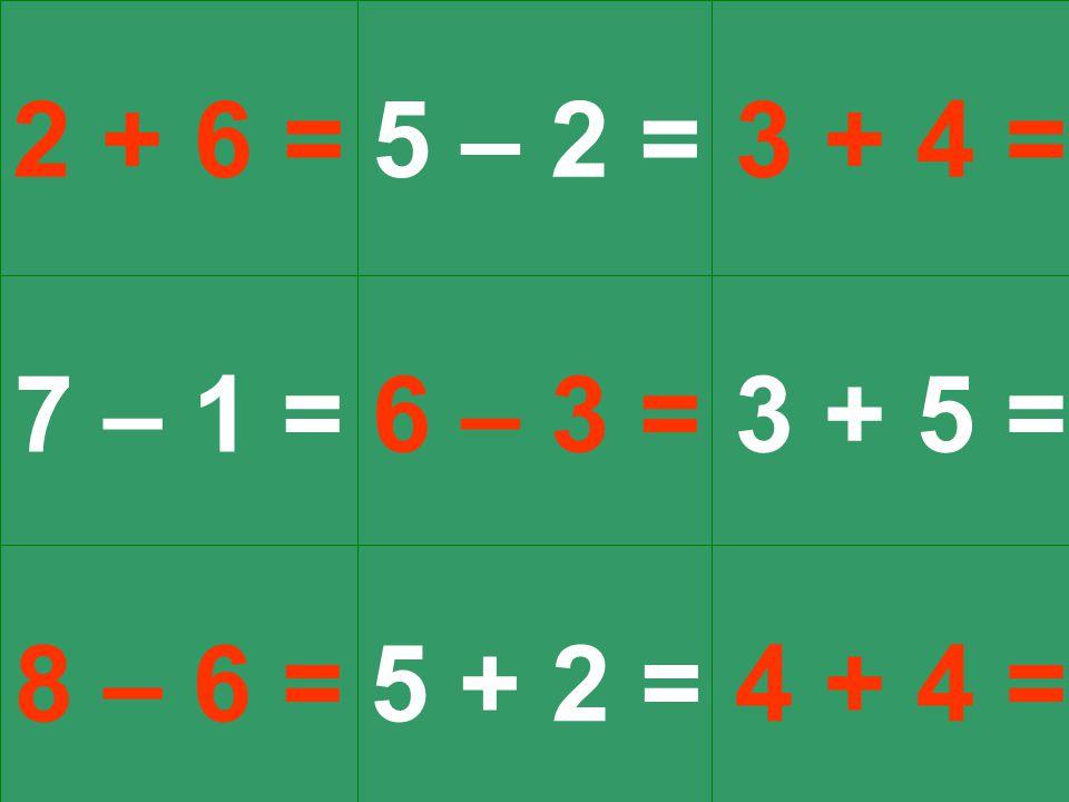 2 + 6 =5 – 2 =3 + 4 = 7 – 1 = 8 – 6 = 6 – 3 = 5 + 2 = 3 + 5 = 4 + 4 =