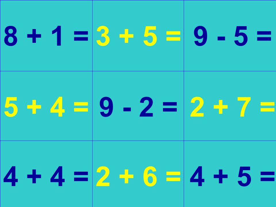 8 + 1 = 5 + 4 = 4 + 4 = 3 + 5 = 9 - 2 = 2 + 6 = 9 - 5 = 2 + 7 = 4 + 5 =
