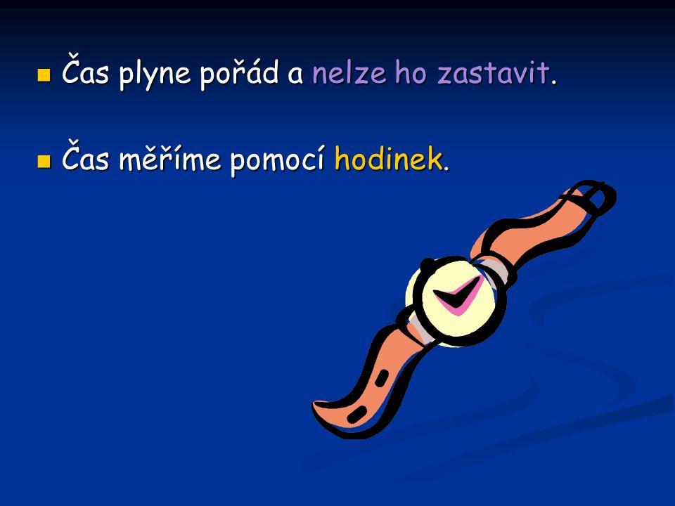 Čas plyne pořád a nelze ho zastavit. Čas plyne pořád a nelze ho zastavit. Čas měříme pomocí hodinek. Čas měříme pomocí hodinek.