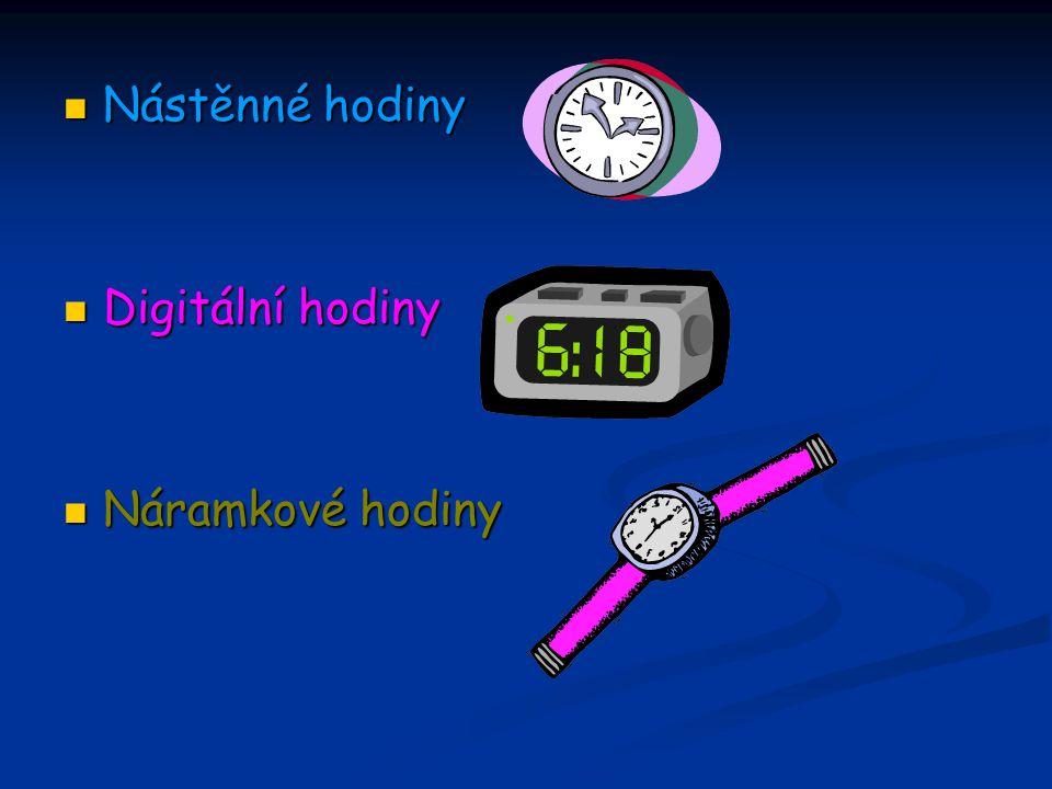 Nástěnné hodiny Nástěnné hodiny Digitální hodiny Digitální hodiny Náramkové hodiny Náramkové hodiny