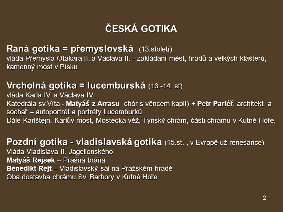 2 Raná gotika = přemyslovská (13.století) vláda Přemysla Otakara II. a Václava II. - zakládaní měst, hradů a velkých klášterů, kamenný most v Písku Vr