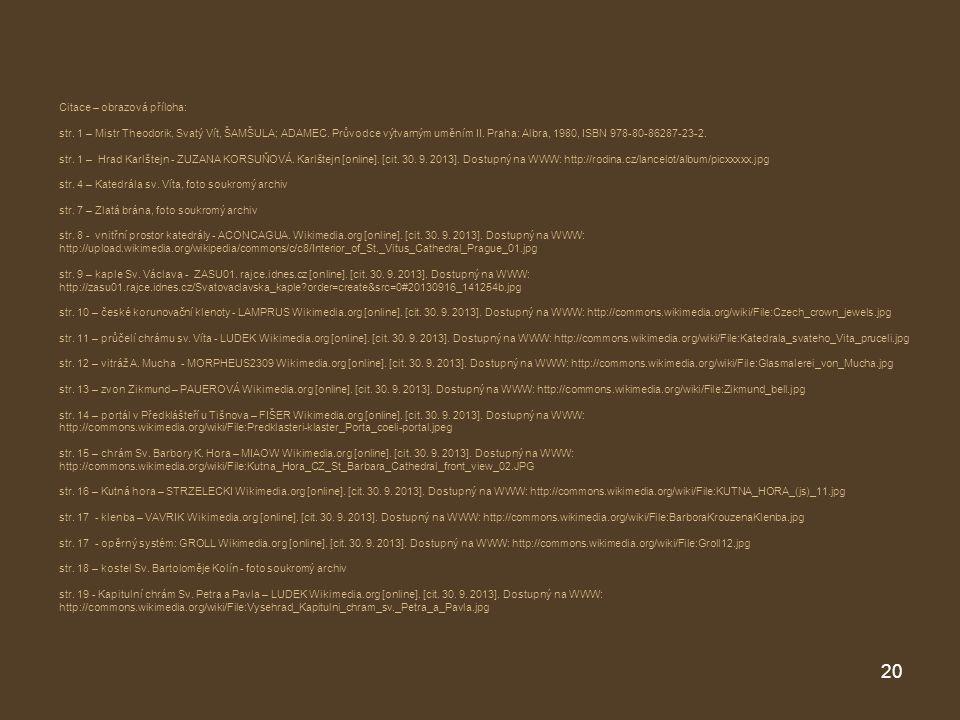Citace – obrazová příloha: str. 1 – Mistr Theodorik, Svatý Vít, ŠAMŠULA; ADAMEC. Průvodce výtvarným uměním II. Praha: Albra, 1980, ISBN 978-80-86287-2