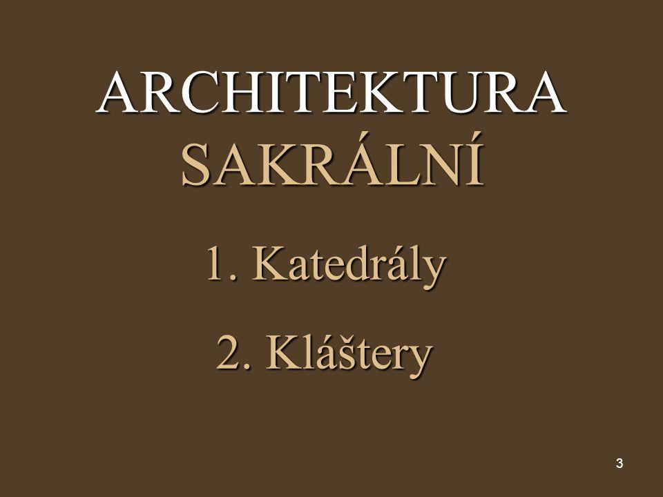 3 ARCHITEKTURA SAKRÁLNÍ 1. Katedrály 2. Kláštery
