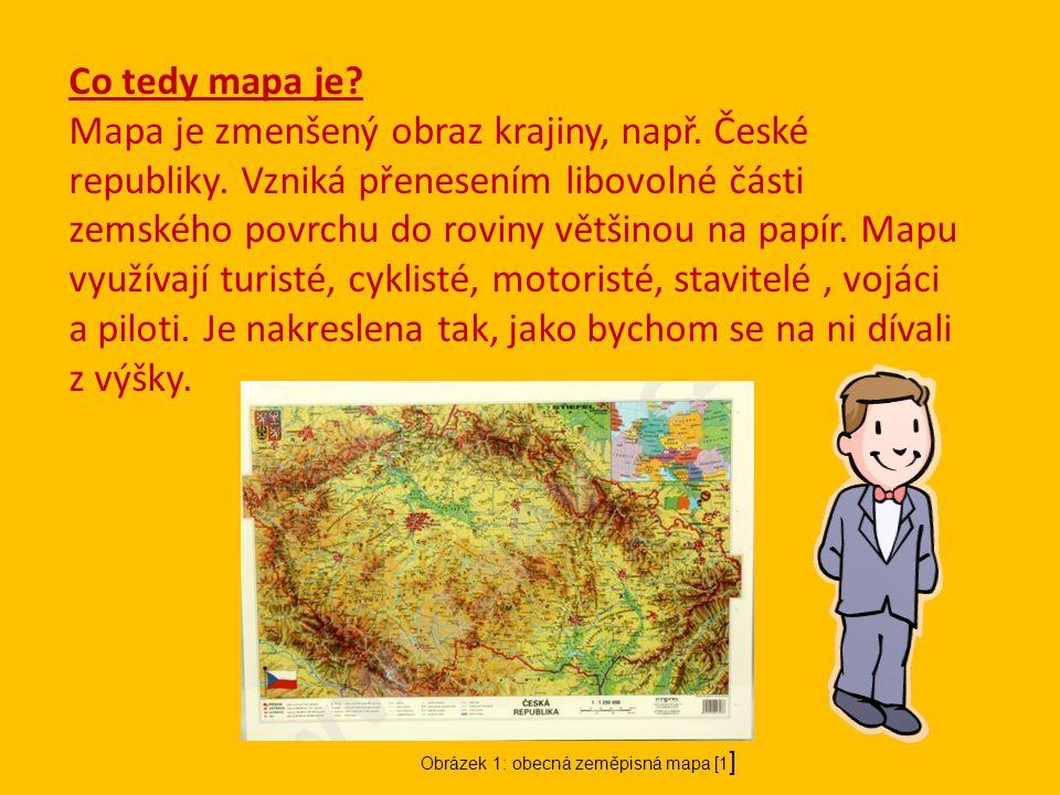 Co tedy mapa je.Mapa je zmenšený obraz krajiny, např.