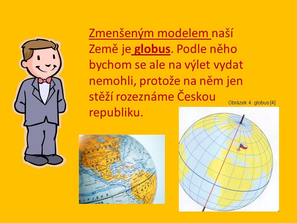 Zmenšeným modelem naší Země je globus.
