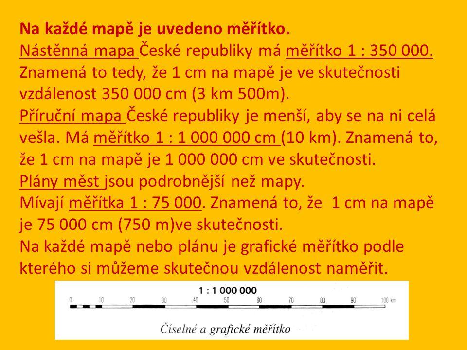 Na každé mapě je uvedeno měřítko.Nástěnná mapa České republiky má měřítko 1 : 350 000.