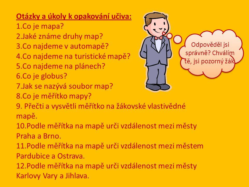 Otázky a úkoly k opakování učiva: 1.Co je mapa.2.Jaké známe druhy map.