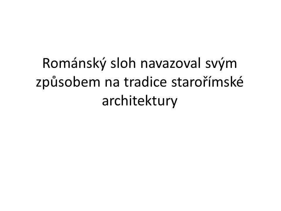 Románský sloh navazoval svým způsobem na tradice starořímské architektury