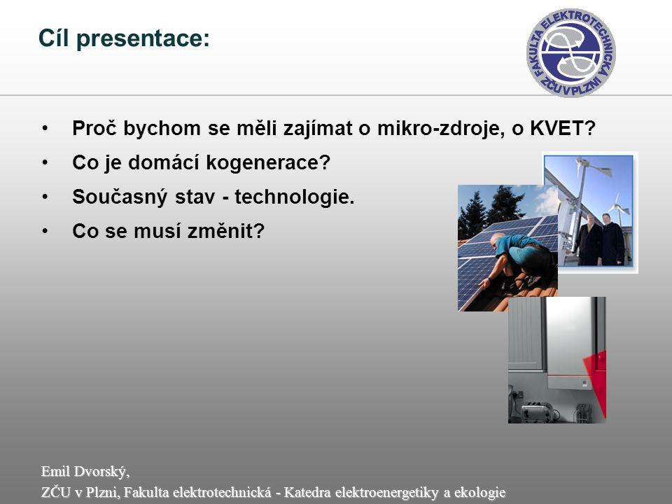 Emil Dvorský, ZČU v Plzni, Fakulta elektrotechnická - Katedra elektroenergetiky a ekologie Proč bychom se měli zajímat o mikro-zdroje, o KVET? Co je d