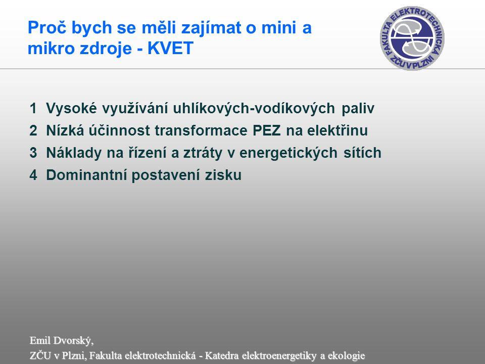 Emil Dvorský, ZČU v Plzni, Fakulta elektrotechnická - Katedra elektroenergetiky a ekologie Požadavky na mikro-kogeneraci Vypadá jako kotel Pracuje jako kotel Dělá hluk jako kotel Spoří peníze velikost váha TUV UV Podle potřeb tichá nižší platba za elektřinu vyšší celková účinnost přijatelné investiční náklady spolehlivost jednoduchá a levná údržba CO 2 úspora PALIVO