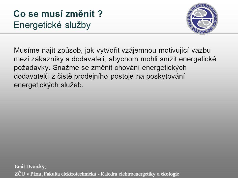 Emil Dvorský, ZČU v Plzni, Fakulta elektrotechnická - Katedra elektroenergetiky a ekologie Co se musí změnit ? Energetické služby Musíme najít způsob,