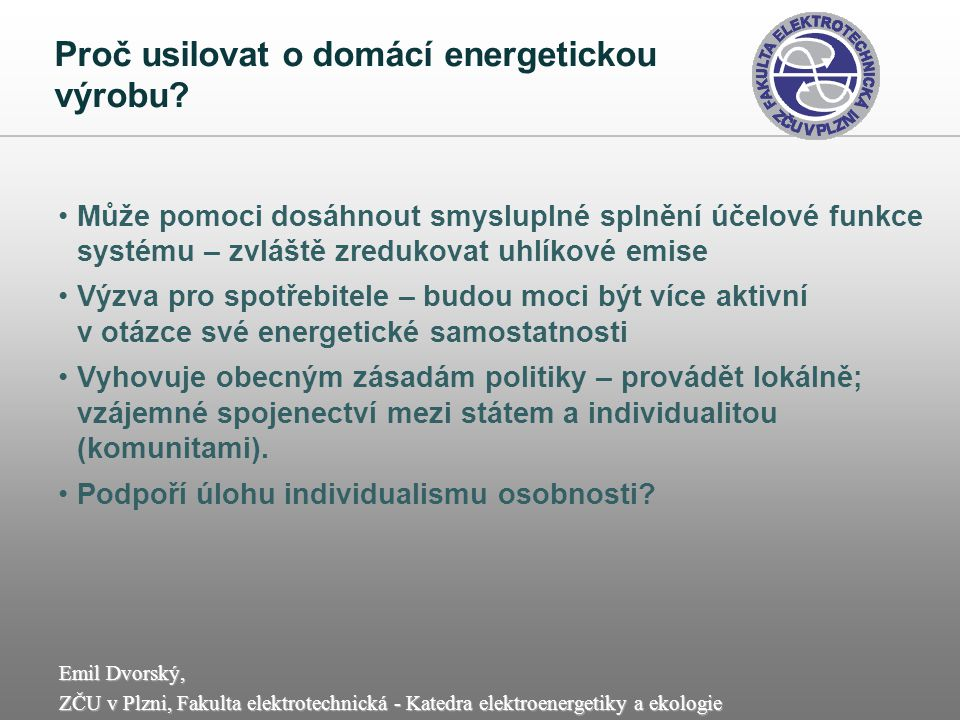 Emil Dvorský, ZČU v Plzni, Fakulta elektrotechnická - Katedra elektroenergetiky a ekologie Mikroenergetická vize Politická Domácí energetické zdroje a lokální distribuční sítě mají potenciál podnítit přirozené lidské snahy.