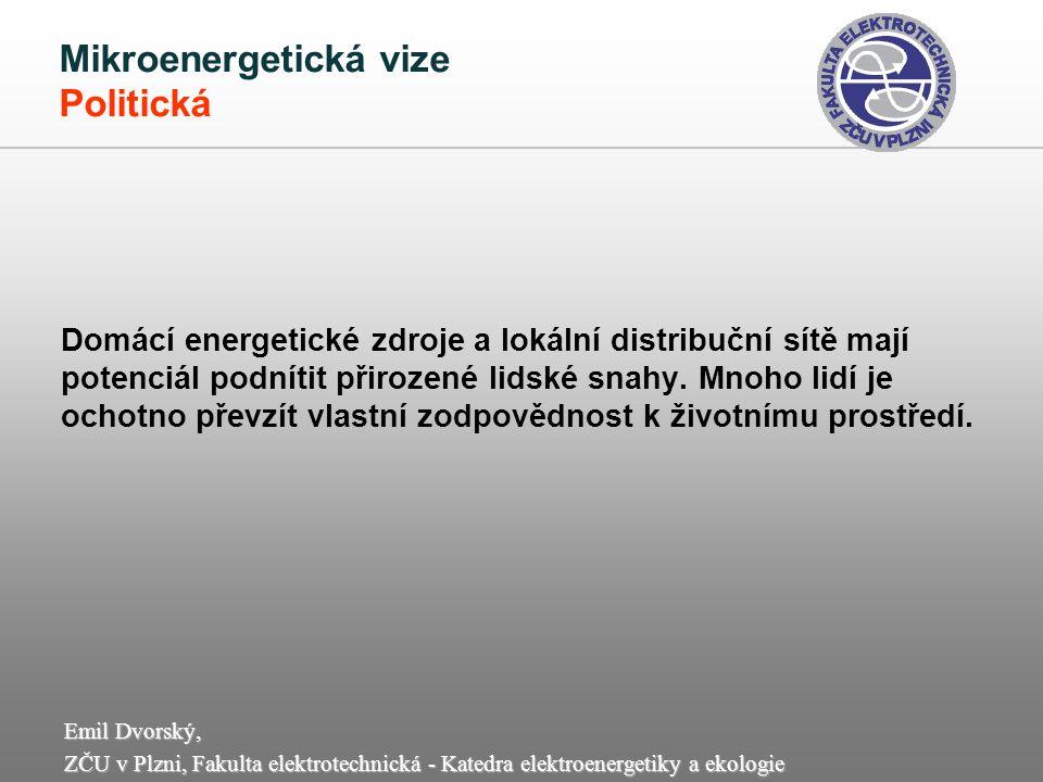 Emil Dvorský, ZČU v Plzni, Fakulta elektrotechnická - Katedra elektroenergetiky a ekologie Mikroenergetická vize Technická Distribuovaná energetika může změnit samotnou podstatu fungování energetických sítí, zvláště elektrizačních, tj.
