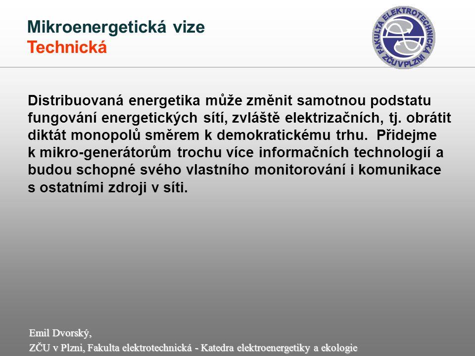Emil Dvorský, ZČU v Plzni, Fakulta elektrotechnická - Katedra elektroenergetiky a ekologie Mikro-energetická vize Výchovná Energetická domácí výroba nutí veřejnost aktivně se spolupodílet na omezení znečistění životního prostředí, což je lepší než pasivní energetická spotřeba zatížená restriktivními opatřeními.
