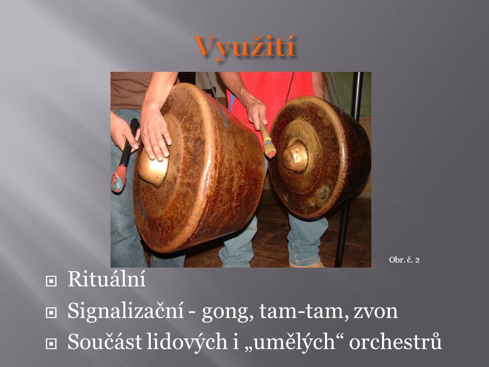 """ Rituální  Signalizační - gong, tam-tam, zvon  Součást lidových i """"umělých orchestrů Obr. č. 2"""