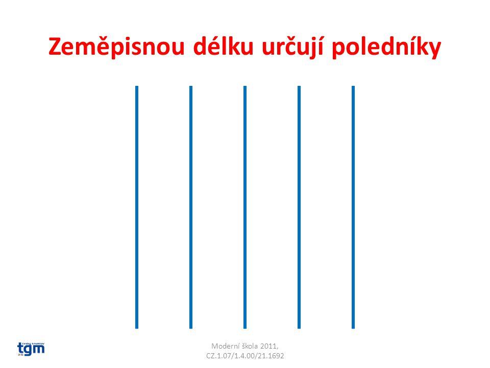 Zeměpisnou délku určují poledníky Moderní škola 2011, CZ.1.07/1.4.00/21.1692