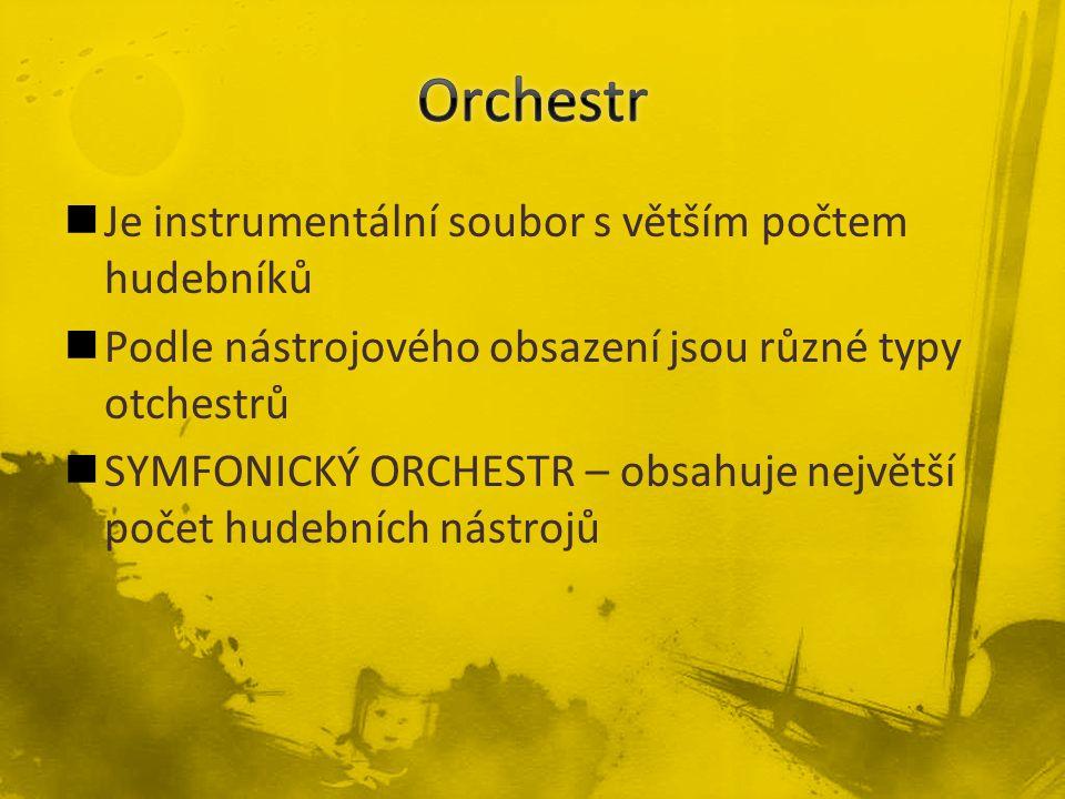 Je instrumentální soubor s větším počtem hudebníků Podle nástrojového obsazení jsou různé typy otchestrů SYMFONICKÝ ORCHESTR – obsahuje největší počet hudebních nástrojů