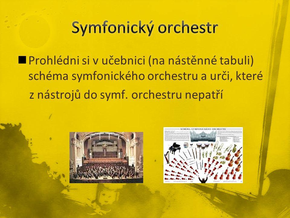 Prohlédni si v učebnici (na nástěnné tabuli) schéma symfonického orchestru a urči, které z nástrojů do symf.