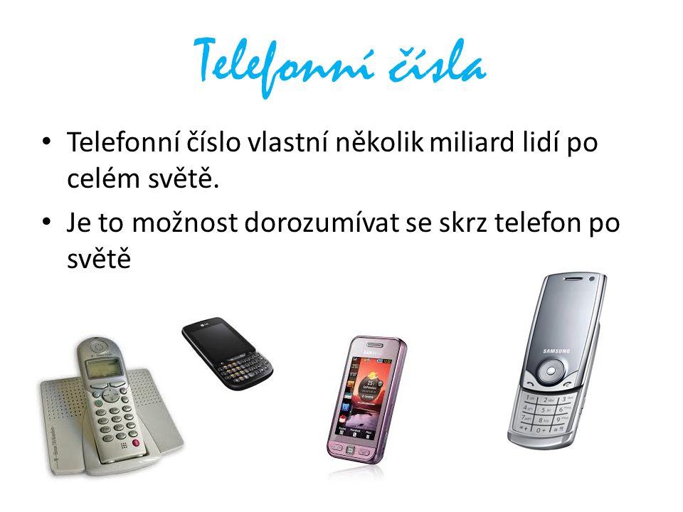 Telefonní čísla Telefonní číslo vlastní několik miliard lidí po celém světě. Je to možnost dorozumívat se skrz telefon po světě