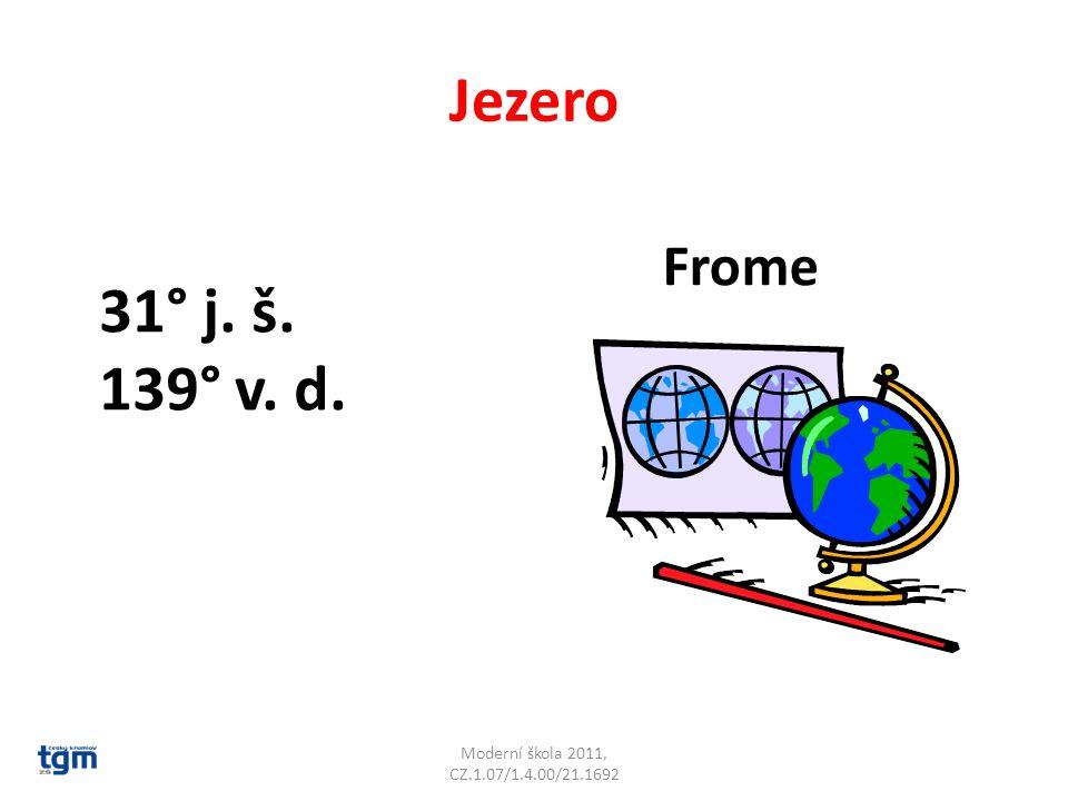 Frome Jezero Moderní škola 2011, CZ.1.07/1.4.00/21.1692 31° j. š. 139° v. d.