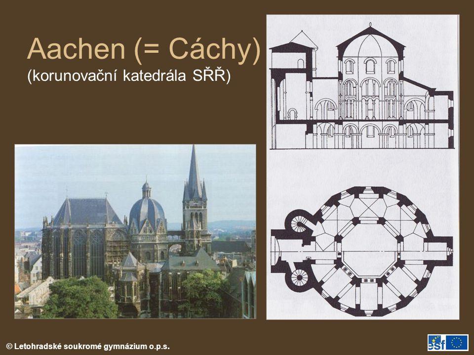 © Letohradské soukromé gymnázium o.p.s. Aachen (= Cáchy) (korunovační katedrála SŘŘ)